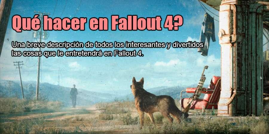 Qué hacer en Fallout 4?