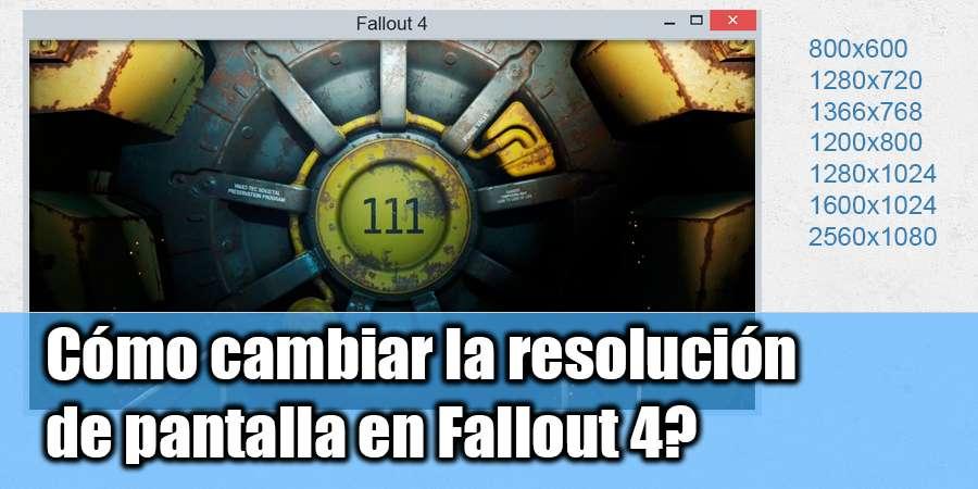 Cómo cambiar la resolución de pantalla Fallout 4