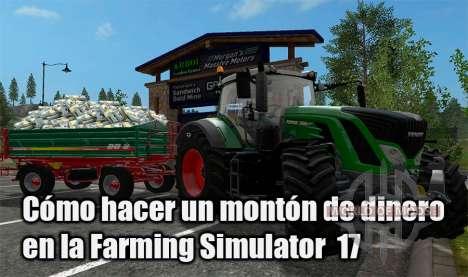 Cómo conseguir un montón de dinero en la agricultura Simulador de 17